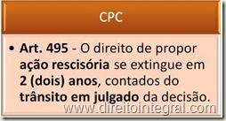 Código de Processo Civil - CPC - Art. 495 - Prazo decadencial de 2 anos para a propositura de ação rescisória.